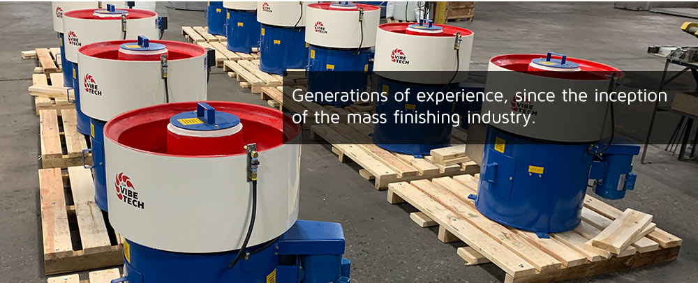 Generations of experience, since the inception of the mass finishing industry.